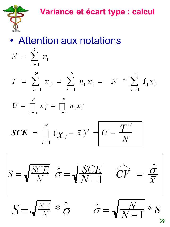39 U x i 2 i 1 N n i x i 2 i 1 p CV ˆ x SCE ( i x i 1 N x) 2 U 2 T N Variance et écart type : calcul Attention aux notations
