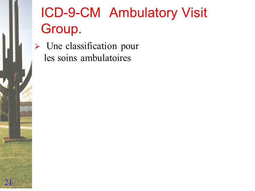 21 ICD-9-CM Ambulatory Visit Group. Une classification pour les soins ambulatoires