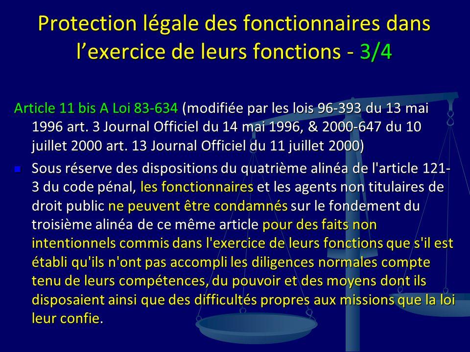 Protection légale des fonctionnaires dans lexercice de leurs fonctions - 3/4 Article 11 bis A Loi 83-634 (modifiée par les lois 96-393 du 13 mai 1996