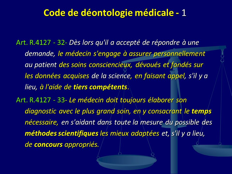 Code de déontologie médicale - 1 Art. R.4127 - 32- Dès lors qu'il a accepté de répondre à une demande, le médecin s'engage à assurer personnellement a