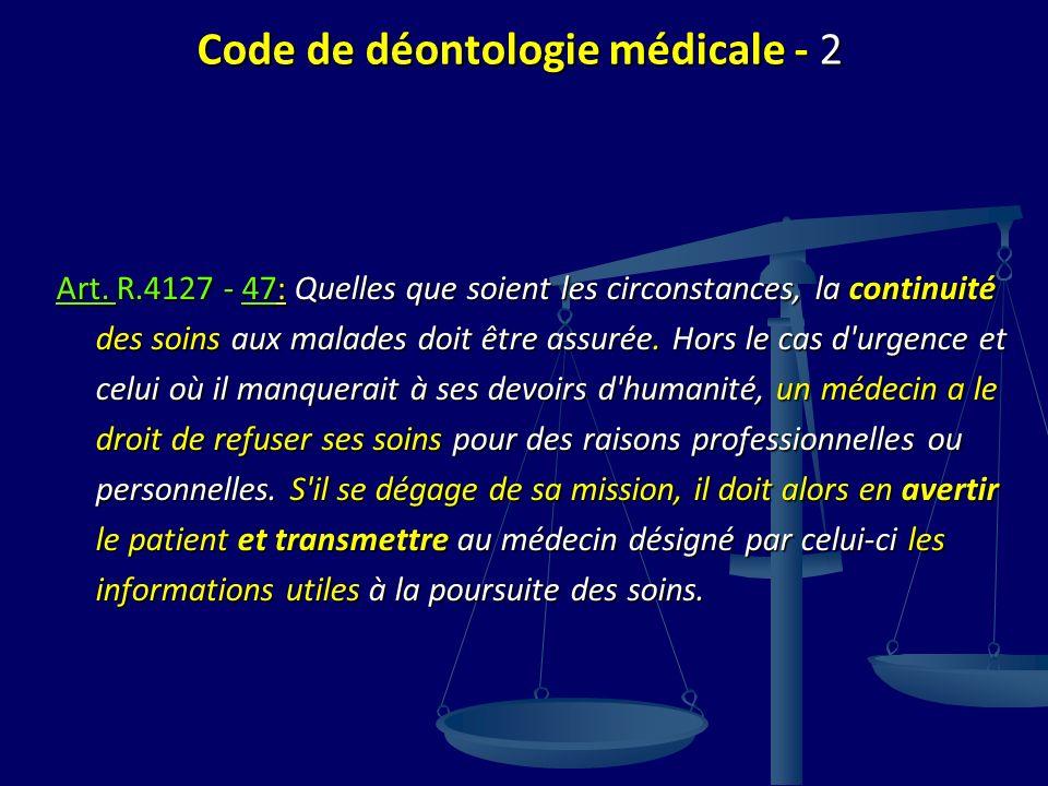 Code de déontologie médicale - 2 Art. R.4127 - 47: Quelles que soient les circonstances, la continuité des soins aux malades doit être assurée. Hors l