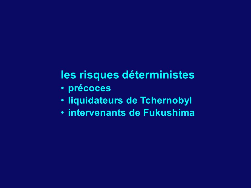 les risques déterministes précoces liquidateurs de Tchernobyl intervenants de Fukushima