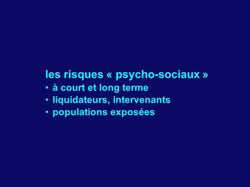 les risques « psycho-sociaux » à court et long terme liquidateurs, intervenants populations exposées