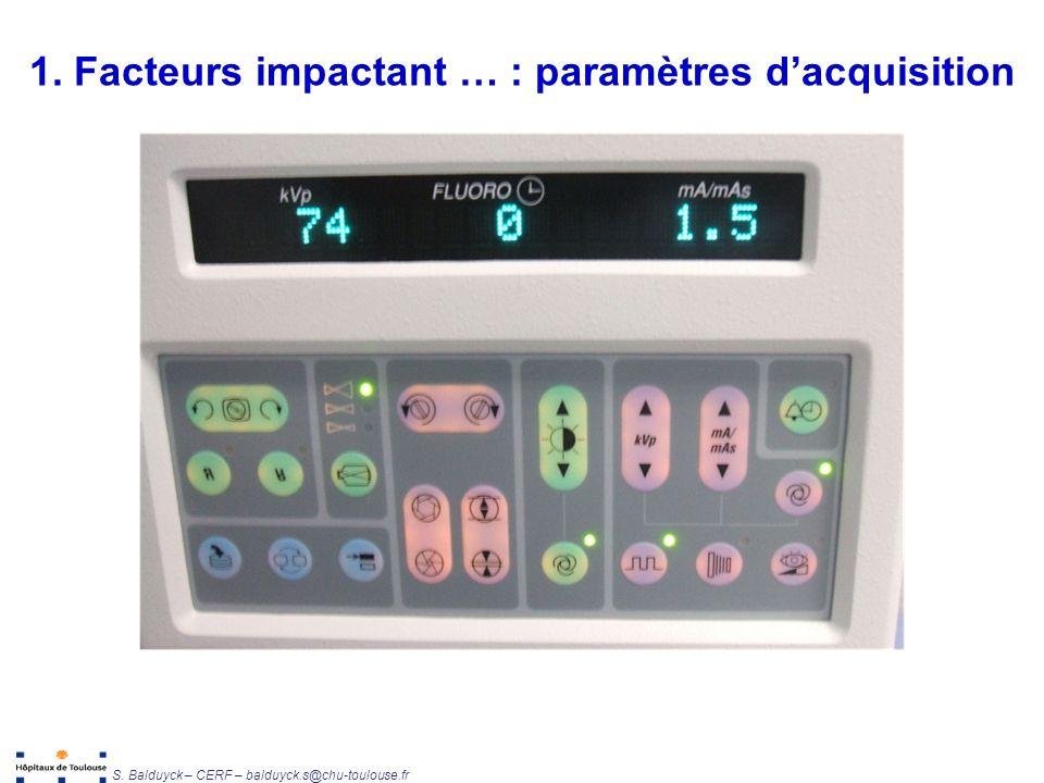 Unité de Radiophysique et Radioprotection S. Balduyck – CERF – balduyck.s@chu-toulouse.fr 1. Facteurs impactant … : paramètres dacquisition