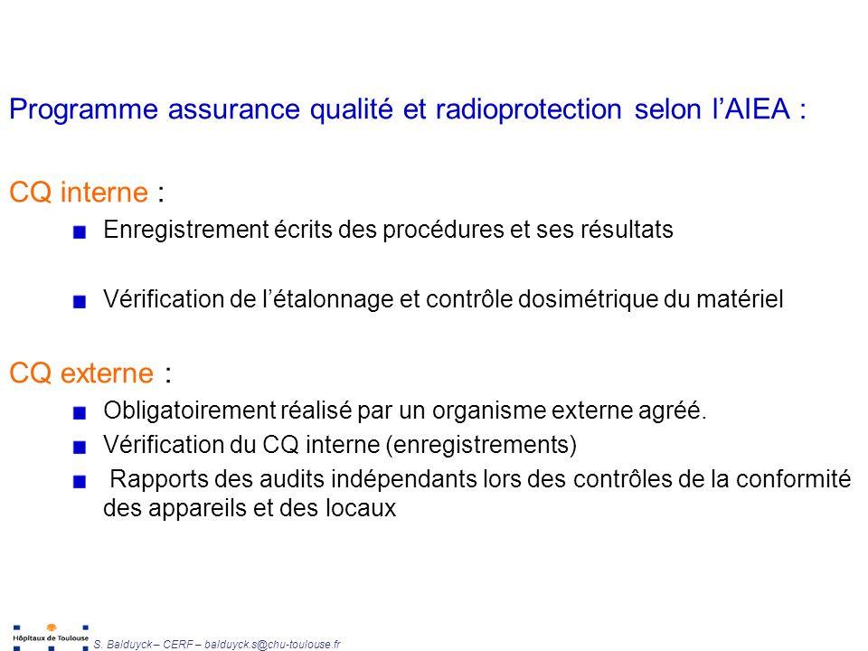 Unité de Radiophysique et Radioprotection S. Balduyck – CERF – balduyck.s@chu-toulouse.fr Programme assurance qualité et radioprotection selon lAIEA :
