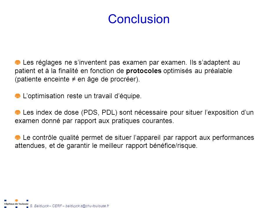 Unité de Radiophysique et Radioprotection S. Balduyck – CERF – balduyck.s@chu-toulouse.fr Conclusion Les réglages ne sinventent pas examen par examen.