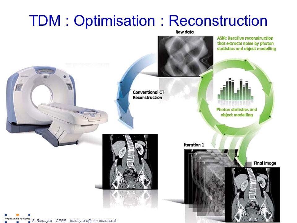 Unité de Radiophysique et Radioprotection S. Balduyck – CERF – balduyck.s@chu-toulouse.fr TDM : Optimisation : Reconstruction