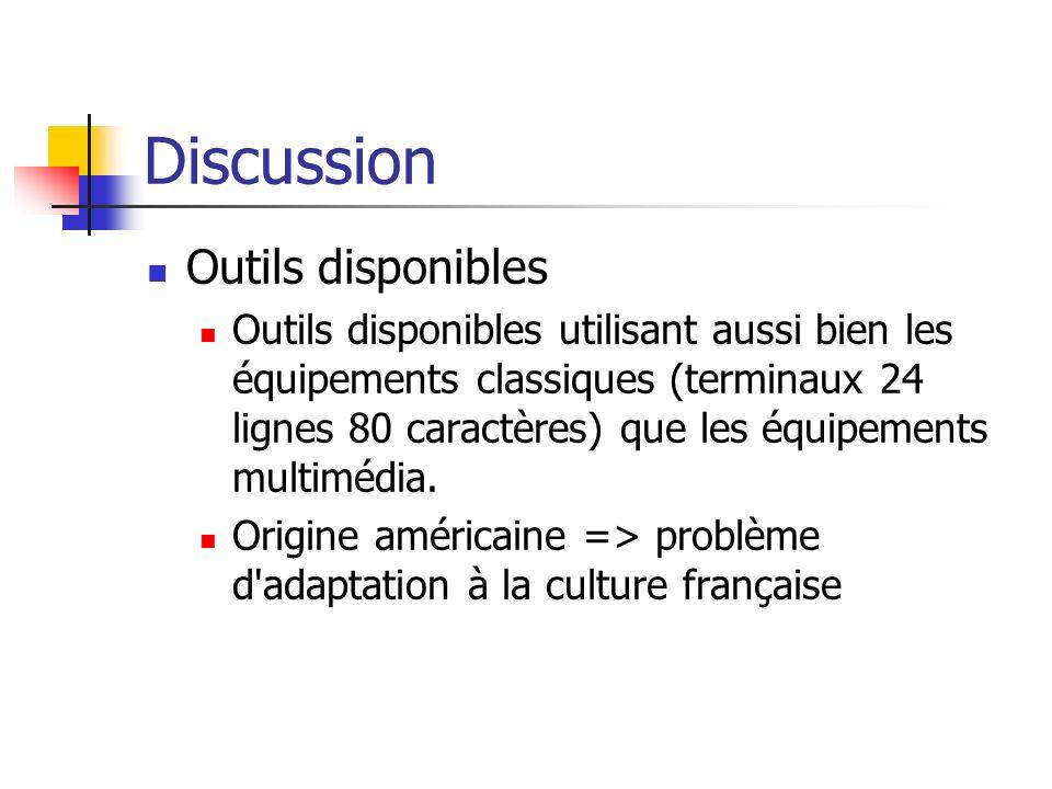 Discussion Outils disponibles Outils disponibles utilisant aussi bien les équipements classiques (terminaux 24 lignes 80 caractères) que les équipemen