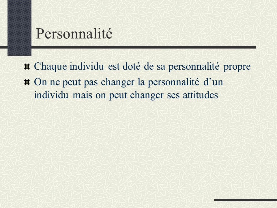 Personnalité Chaque individu est doté de sa personnalité propre On ne peut pas changer la personnalité dun individu mais on peut changer ses attitudes