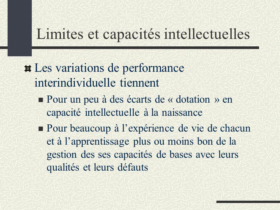 Limites et capacités intellectuelles Les variations de performance interindividuelle tiennent Pour un peu à des écarts de « dotation » en capacité int