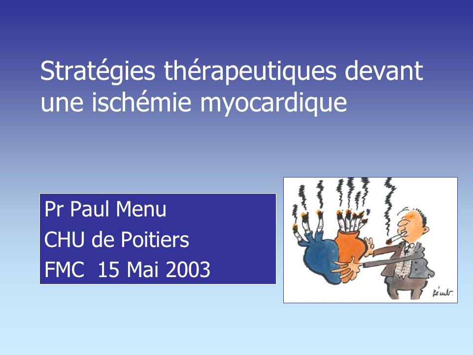 Stratégies thérapeutiques devant une ischémie myocardique Pr Paul Menu CHU de Poitiers FMC 15 Mai 2003