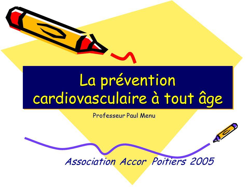 La prévention cardiovasculaire à tout âge Professeur Paul Menu Association Accor Poitiers 2005