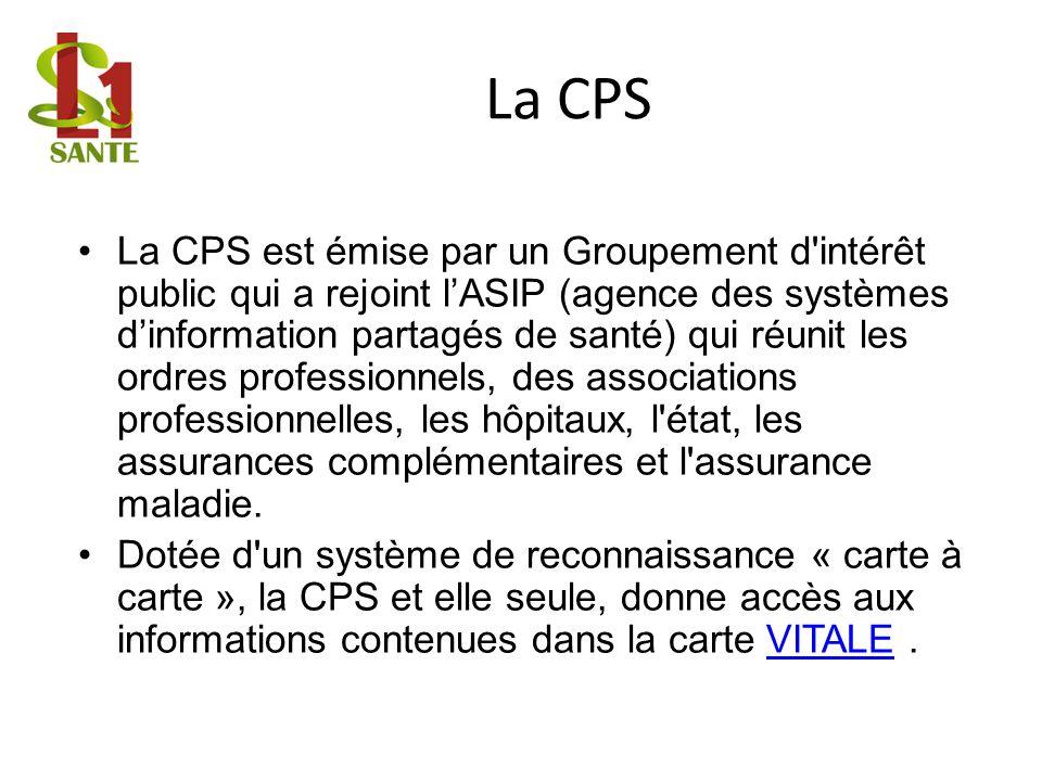 La CPS La CPS est émise par un Groupement d'intérêt public qui a rejoint lASIP (agence des systèmes dinformation partagés de santé) qui réunit les ord