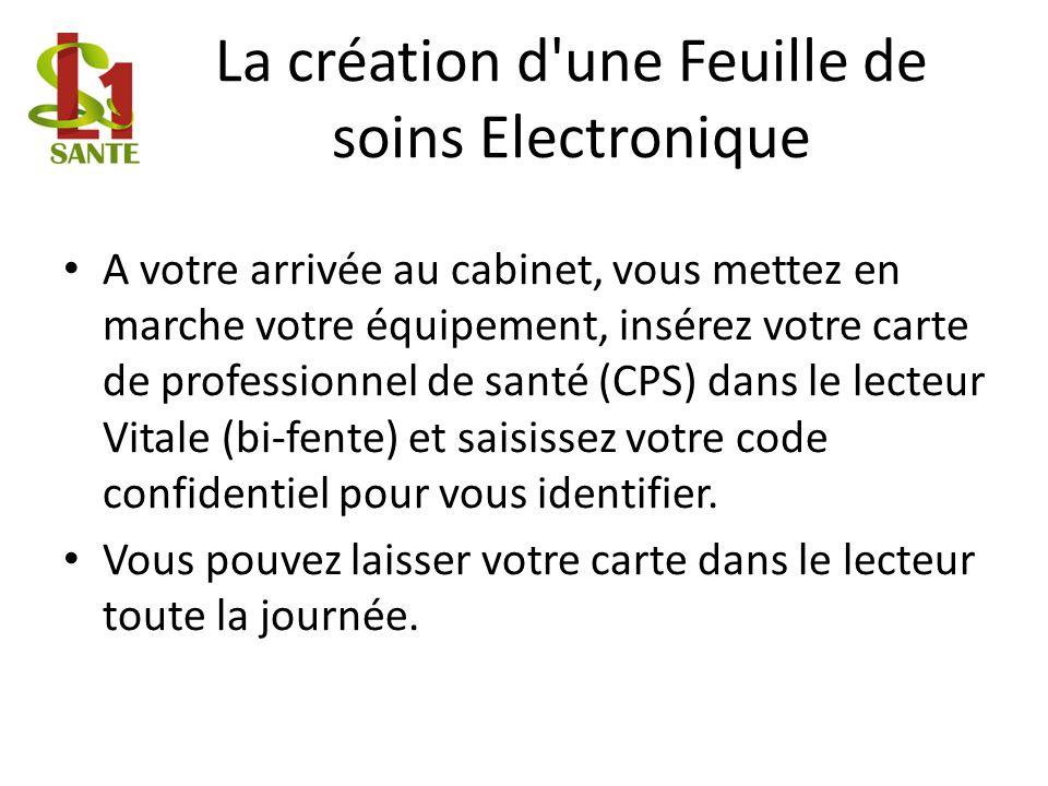 La création d'une Feuille de soins Electronique A votre arrivée au cabinet, vous mettez en marche votre équipement, insérez votre carte de professionn