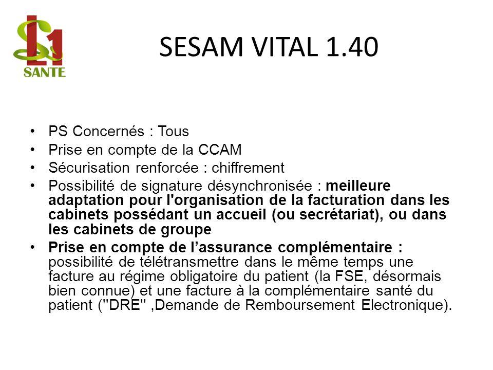 SESAM VITAL 1.40 PS Concernés : Tous Prise en compte de la CCAM Sécurisation renforcée : chiffrement Possibilité de signature désynchronisée : meilleu