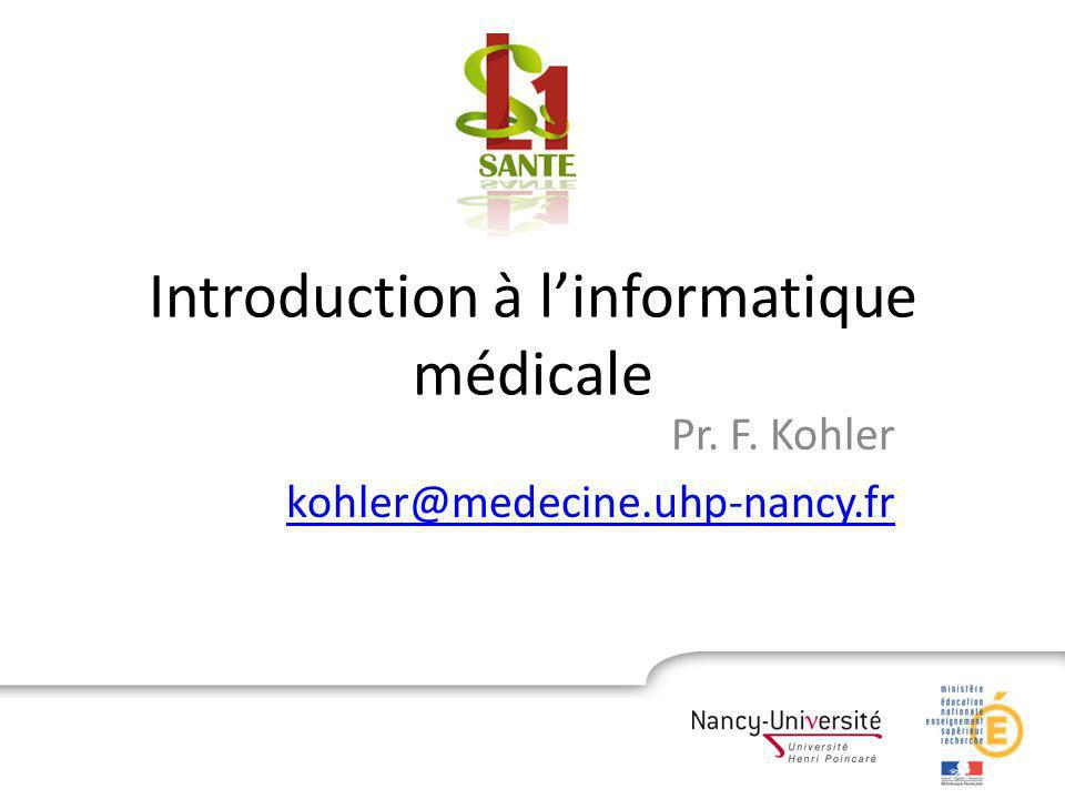 Introduction à linformatique médicale Pr. F. Kohler kohler@medecine.uhp-nancy.fr