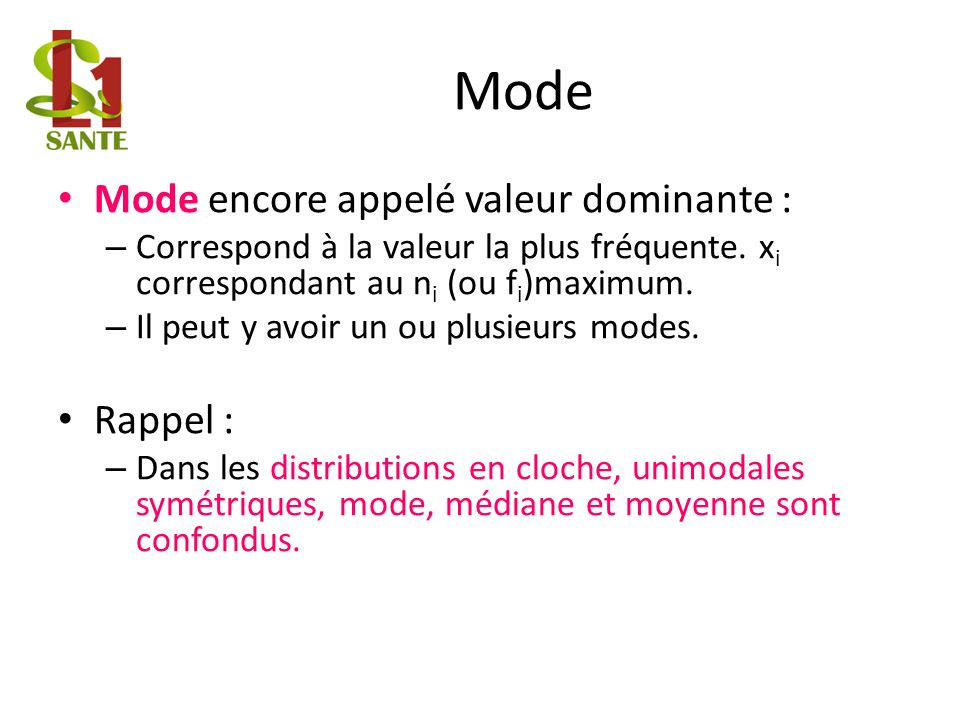 Mode Mode encore appelé valeur dominante : – Correspond à la valeur la plus fréquente.