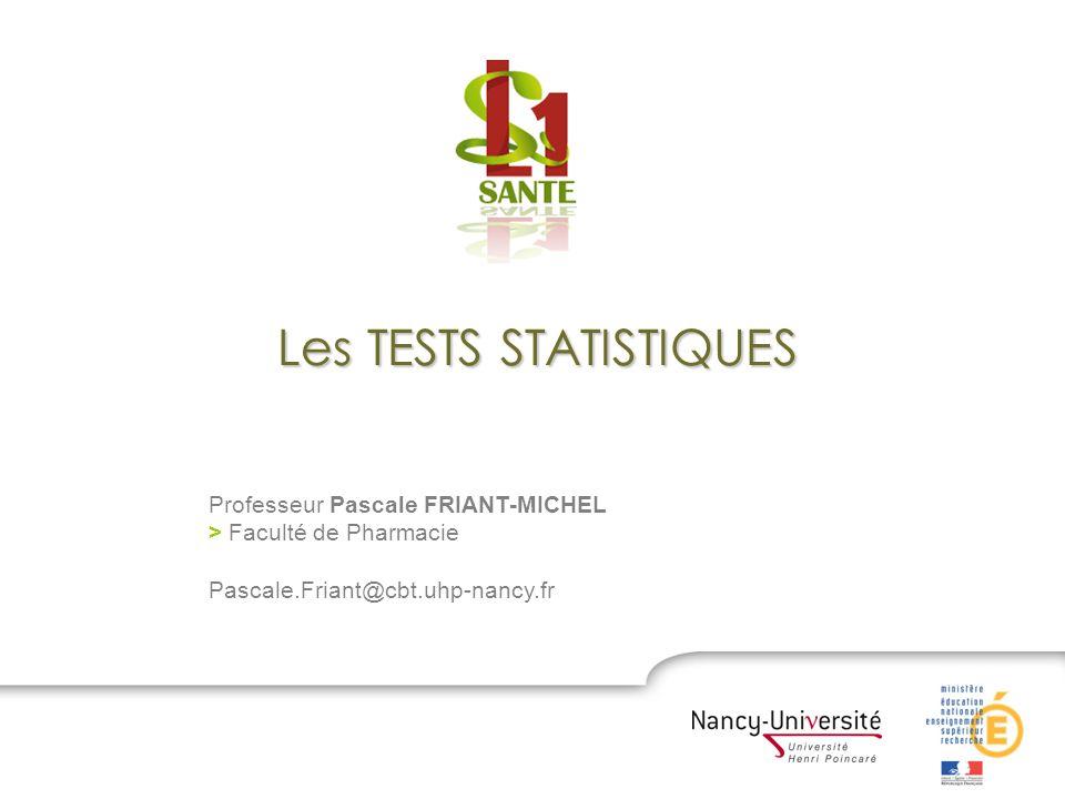 Les TESTS STATISTIQUES Professeur Pascale FRIANT-MICHEL > Faculté de Pharmacie Pascale.Friant@cbt.uhp-nancy.fr