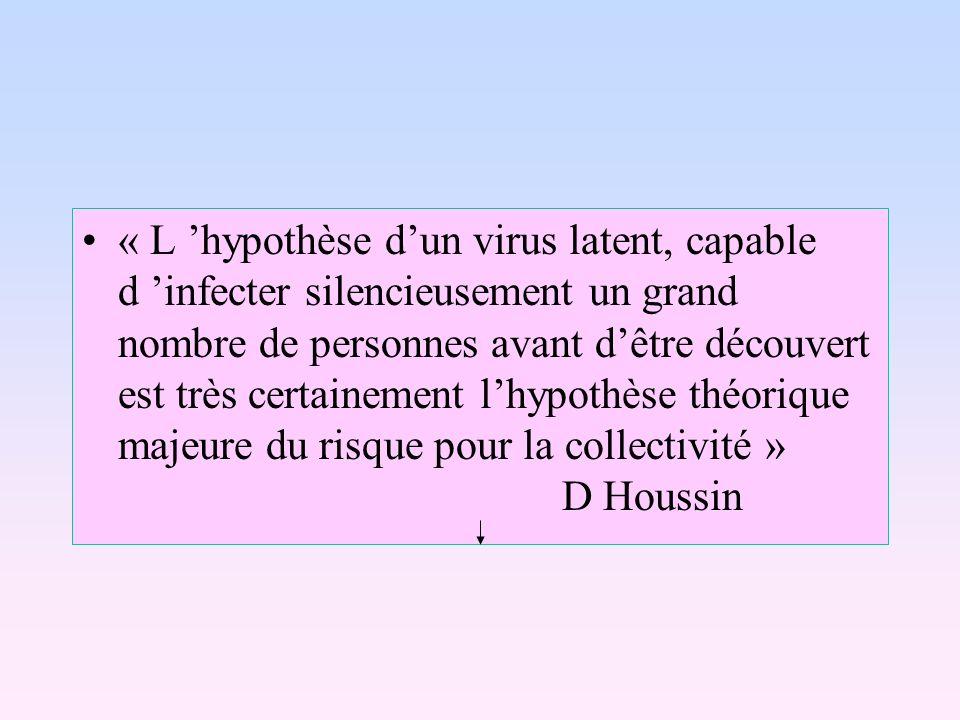 « L hypothèse dun virus latent, capable d infecter silencieusement un grand nombre de personnes avant dêtre découvert est très certainement lhypothèse