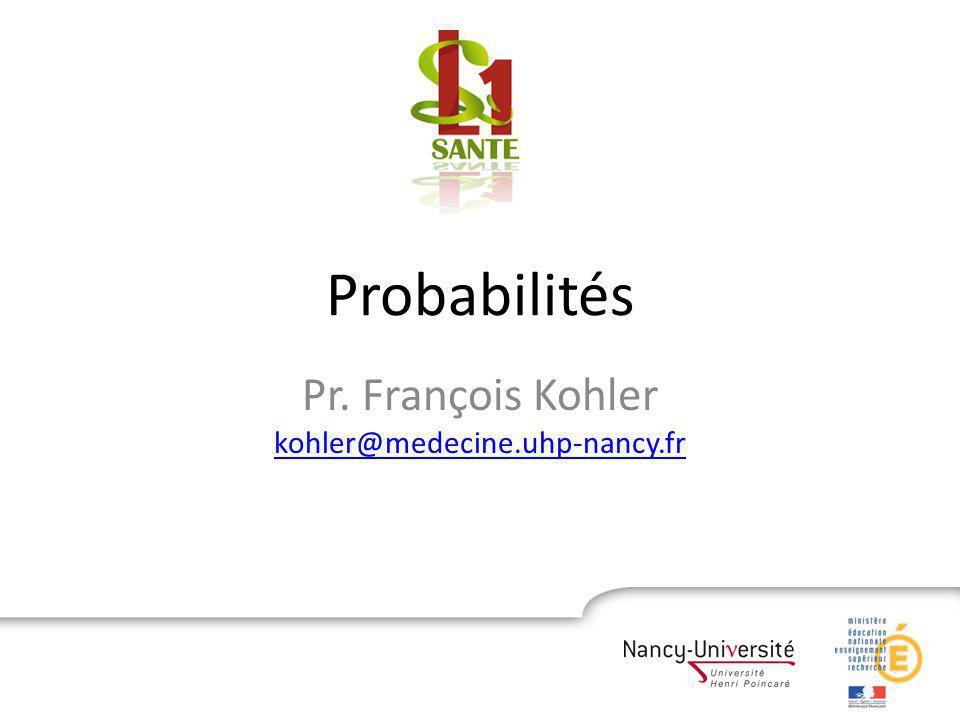 Probabilités Pr. François Kohler kohler@medecine.uhp-nancy.fr kohler@medecine.uhp-nancy.fr