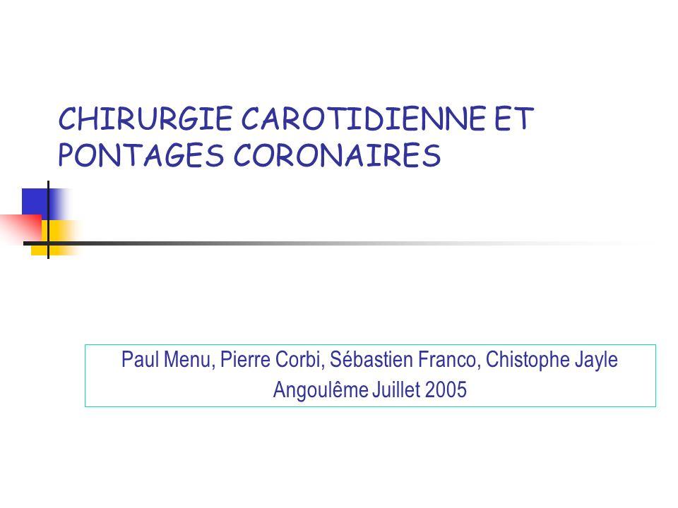 CHIRURGIE CAROTIDIENNE ET PONTAGES CORONAIRES Paul Menu, Pierre Corbi, Sébastien Franco, Chistophe Jayle Angoulême Juillet 2005
