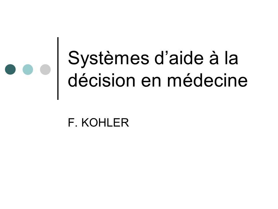 Systèmes daide à la décision en médecine F. KOHLER