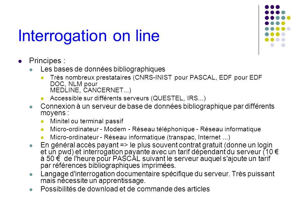 Interrogation on line Principes : Les bases de données bibliographiques Très nombreux prestataires (CNRS-INIST pour PASCAL, EDF pour EDF DOC, NLM pour