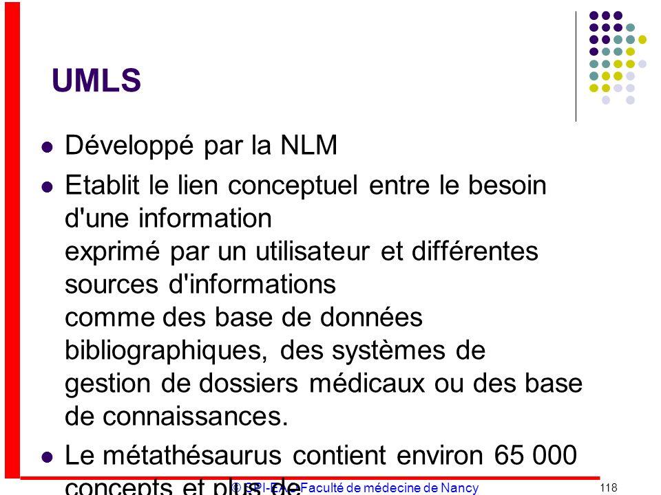 © SPI-EAO Faculté de médecine de Nancy UMLS Développé par la NLM Etablit le lien conceptuel entre le besoin d'une information exprimé par un utilisate