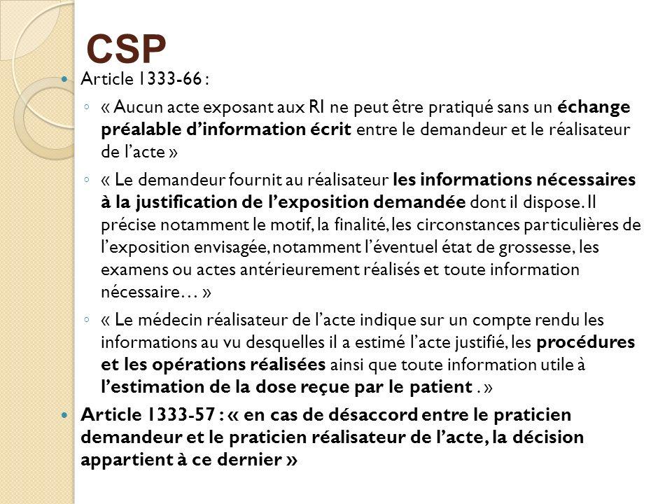 CSP Article 1333-66 : « Aucun acte exposant aux RI ne peut être pratiqué sans un échange préalable dinformation écrit entre le demandeur et le réalisa