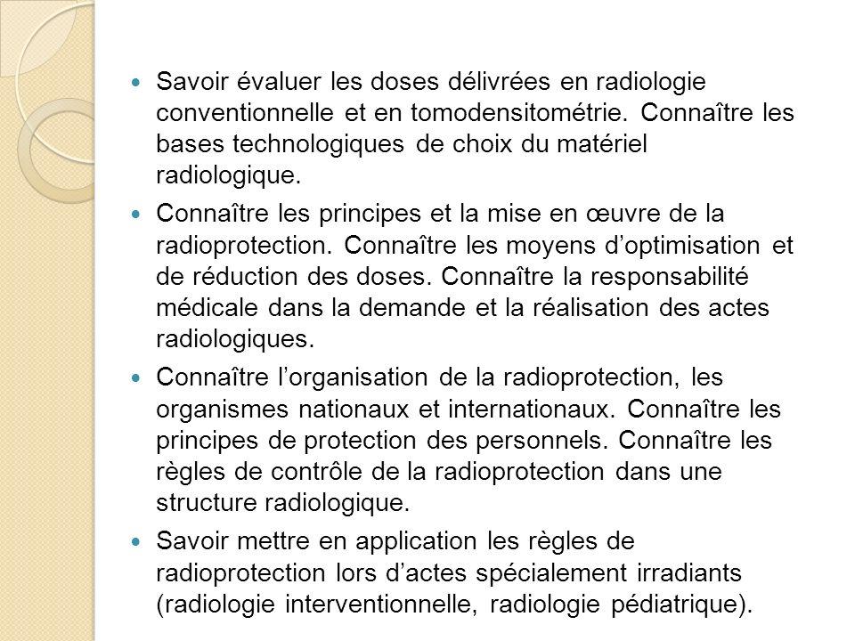Savoir évaluer les doses délivrées en radiologie conventionnelle et en tomodensitométrie. Connaître les bases technologiques de choix du matériel radi