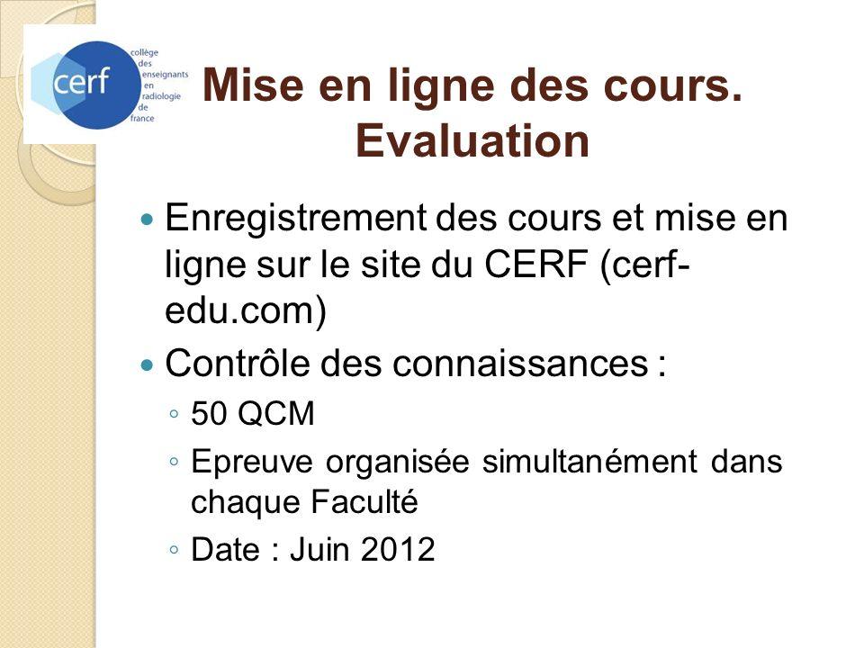 Mise en ligne des cours. Evaluation Enregistrement des cours et mise en ligne sur le site du CERF (cerf- edu.com) Contrôle des connaissances : 50 QCM