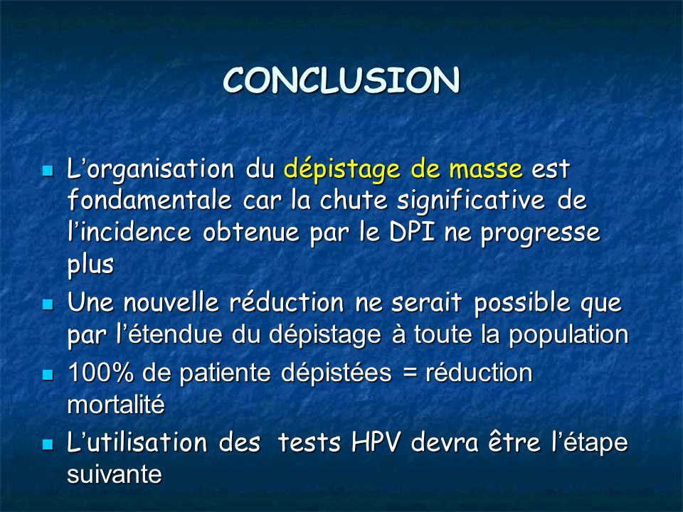 CONCLUSION L organisation du dépistage de masse est fondamentale car la chute significative de l incidence obtenue par le DPI ne progresse plus L orga