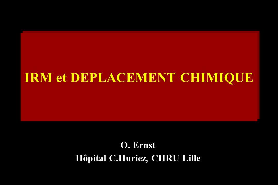 O. Ernst Hôpital C.Huriez, CHRU Lille IRM et DEPLACEMENT CHIMIQUE