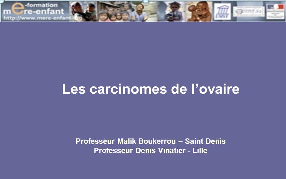 Les carcinomes de lovaire Professeur Malik Boukerrou – Saint Denis Professeur Denis Vinatier - Lille
