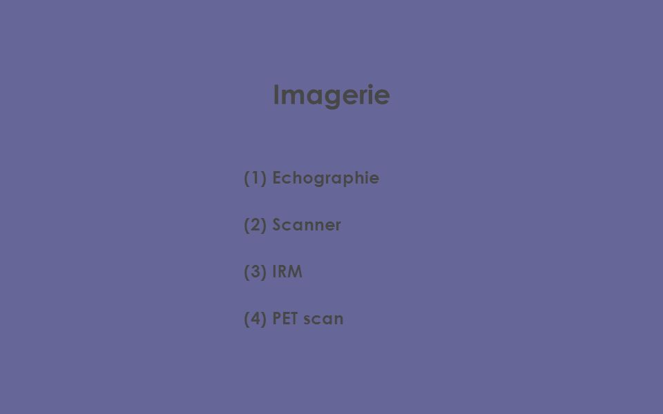 Imagerie (1) Echographie (2) Scanner (3) IRM (4) PET scan