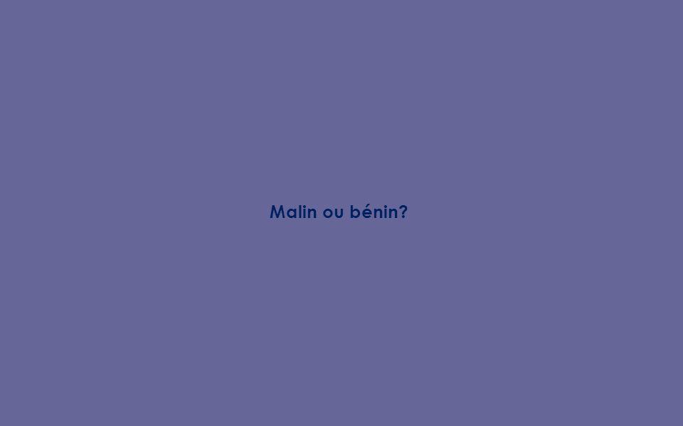 Malin ou bénin?