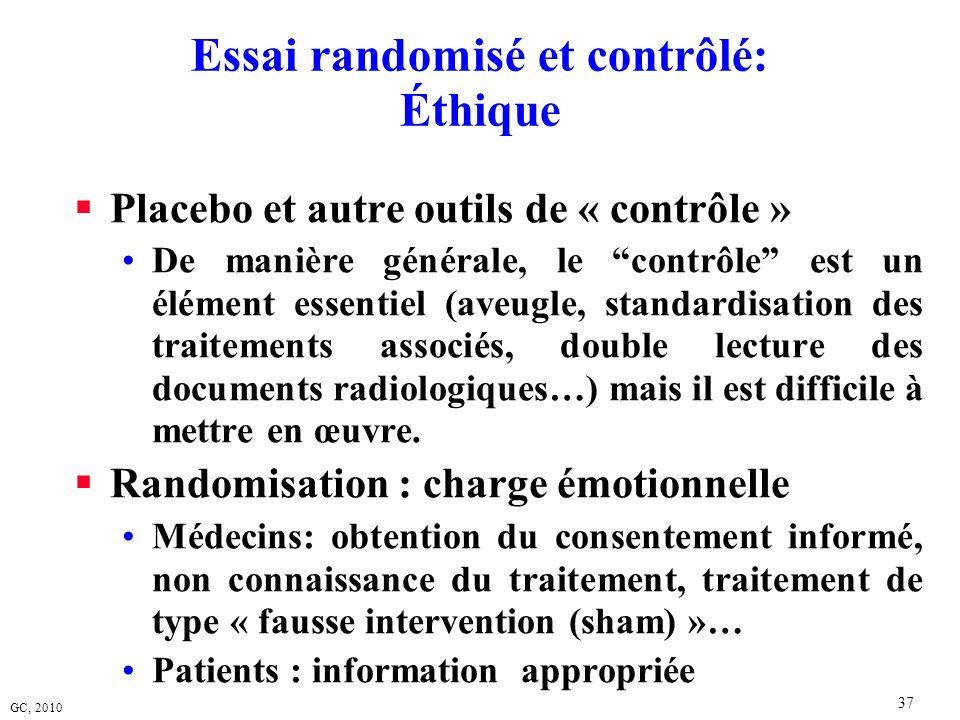 GC, 2010 37 Essai randomisé et contrôlé: Éthique Placebo et autre outils de « contrôle » De manière générale, le contrôle est un élément essentiel (av