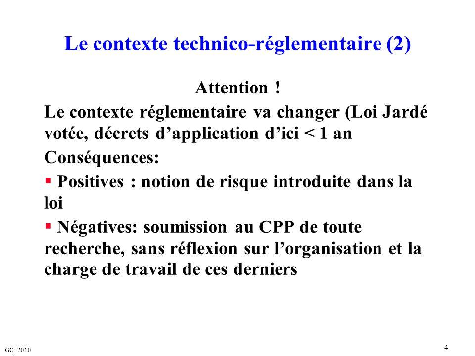 GC, 2010 4 Le contexte technico-réglementaire (2) Attention ! Le contexte réglementaire va changer (Loi Jardé votée, décrets dapplication dici < 1 an