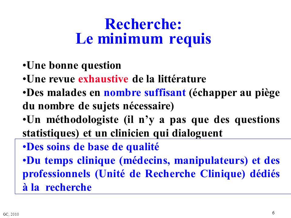 GC, 2010 6 Recherche: Le minimum requis Une bonne question Une revue exhaustive de la littérature Des malades en nombre suffisant (échapper au piège d