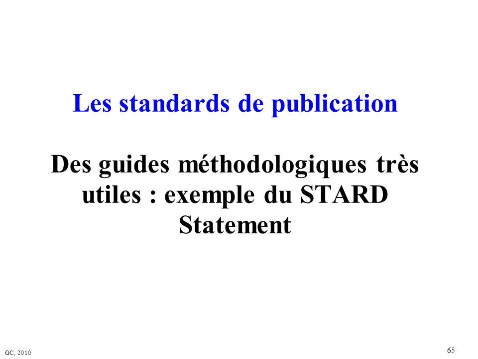 GC, 2010 65 Les standards de publication Des guides méthodologiques très utiles : exemple du STARD Statement