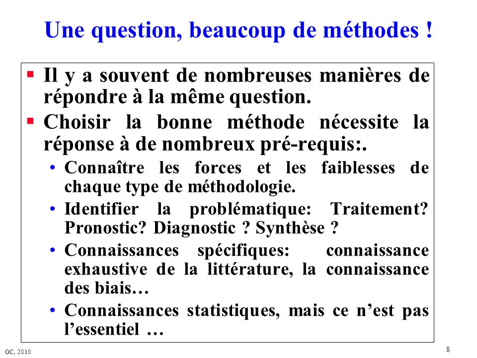 GC, 2010 69 Les standards de publication (3) STARD Statement N°Guide 17Report time interval from the index tests to the reference standard, and any treatment administered between.