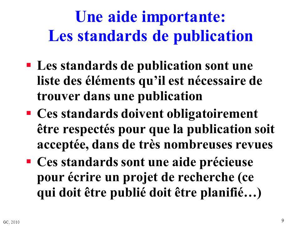 GC, 2010 9 Une aide importante: Les standards de publication Les standards de publication sont une liste des éléments quil est nécessaire de trouver d