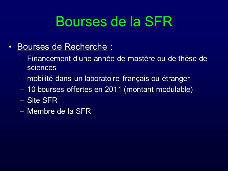 Bourses de la SFR Bourses de Recherche : –Financement dune année de mastère ou de thèse de sciences –mobilité dans un laboratoire français ou étranger –10 bourses offertes en 2011 (montant modulable) –Site SFR –Membre de la SFR