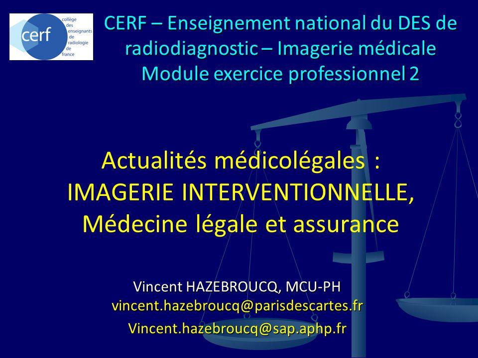 Vincent HAZEBROUCQ, MCU-PH vincent.hazebroucq@parisdescartes.fr Vincent.hazebroucq@sap.aphp.fr Actualités médicolégales : IMAGERIE INTERVENTIONNELLE,