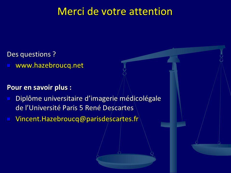 Merci de votre attention Des questions ? www.hazebroucq.net www.hazebroucq.net Pour en savoir plus : Diplôme universitaire dimagerie médicolégale de l