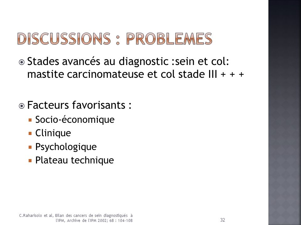 Stades avancés au diagnostic :sein et col: mastite carcinomateuse et col stade III + + + Facteurs favorisants : Socio-économique Clinique Psychologiqu