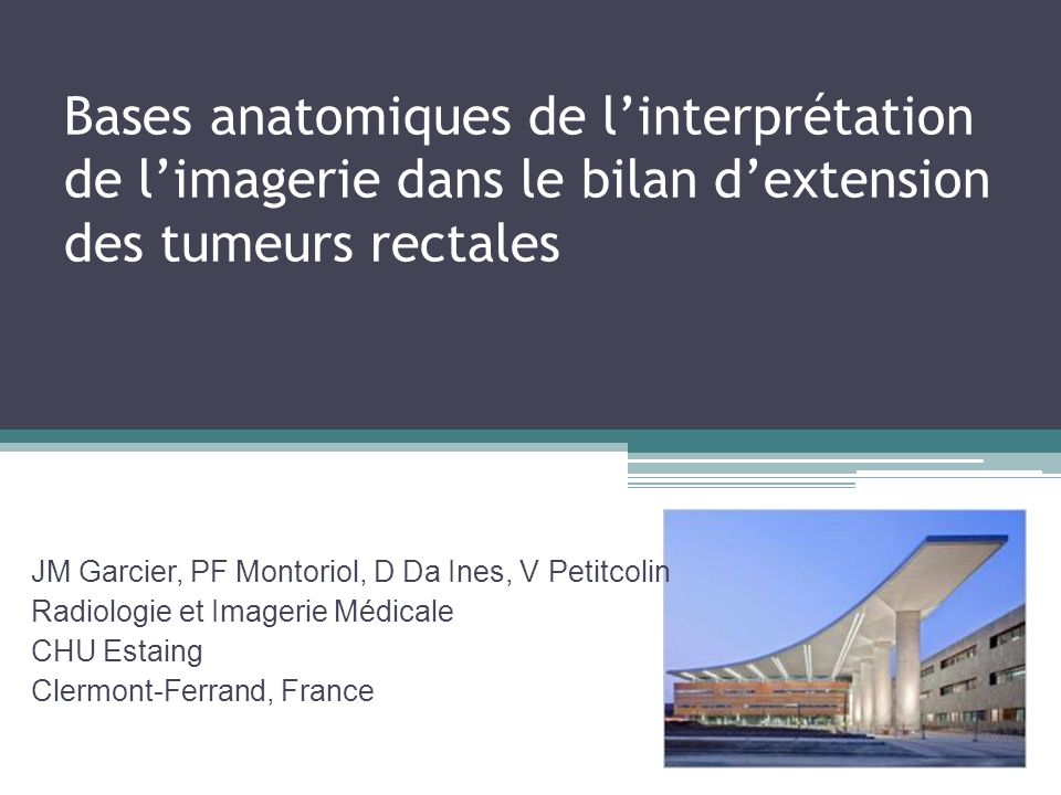 Bases anatomiques de linterprétation de limagerie dans le bilan dextension des tumeurs rectales JM Garcier, PF Montoriol, D Da Ines, V Petitcolin Radi