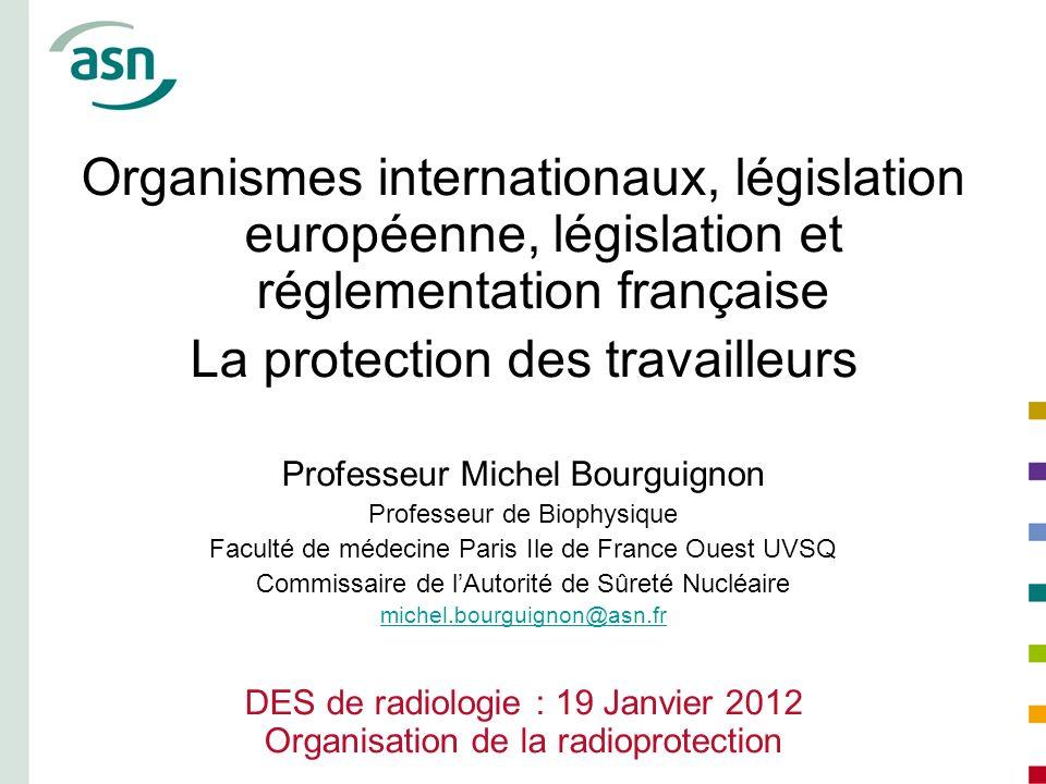 Organismes internationaux, législation européenne, législation et réglementation française La protection des travailleurs Professeur Michel Bourguigno