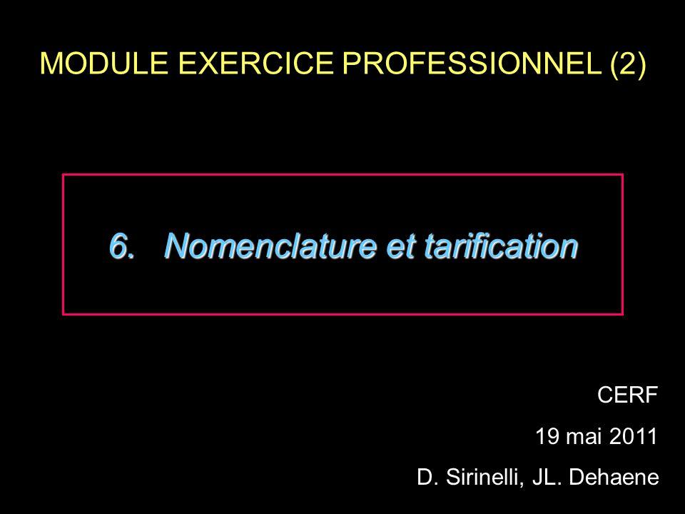 MODULE EXERCICE PROFESSIONNEL (2) CERF 19 mai 2011 D. Sirinelli, JL. Dehaene 6.Nomenclature et tarification