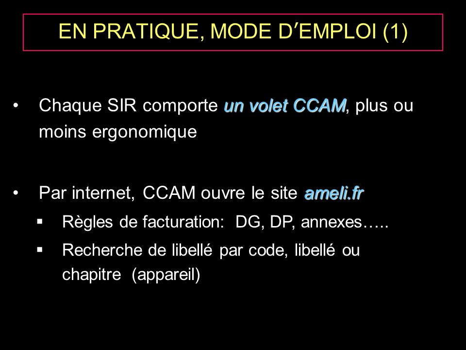 MODE DEMPLOI (2) – REGLES DE FACTURATION 1.Dispositions générales 1.Dispositions générales : Livre 1 er 15 articles dont codage, prise en charge, acte global, modificateurs, associations, actes donnant droit à forfait technique, pathologie inhabituelle 2.Dispositions diverses 2.Dispositions diverses : Livre 3 ème 4 articles dont modificateurs et codes, associations et règles 3.Annexe 1 3.Annexe 1 : valeur monétaire et pourcentage des modificateurs 4.Annexe 2 4.Annexe 2 : règles d association 5.Annexe 3 5.Annexe 3 : classification des EL, TDM, IRM, TEP